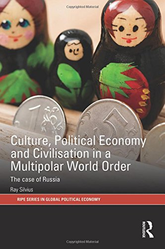 Culture, Political Economy and Civilisation in a Multipolar World Order: The Case of Russia (RIPE ...