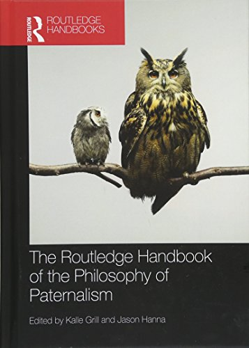The Routledge Handbook of the Philosophy of Paternalism (Routledge Handbooks in Applied Ethics): ...