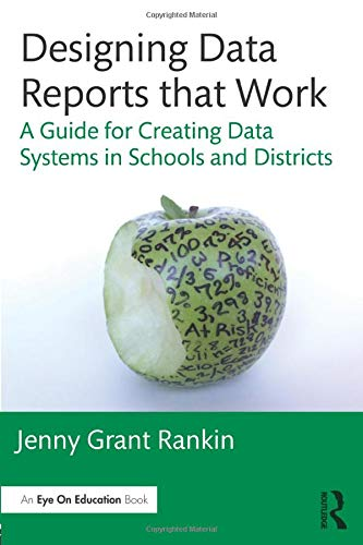 Designing Data Reports that Work: A Guide for Creating Data Systems in Schools and Districts: Jenny...