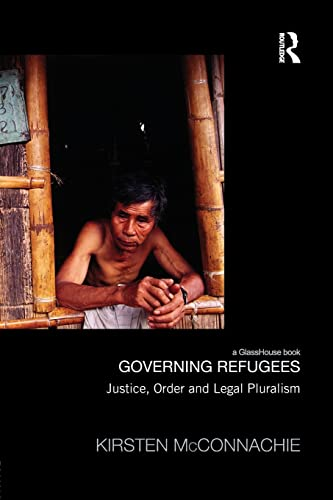 9781138956315: Governing Refugees: Justice, Order and Legal Pluralism (Law, Development and Globalization)