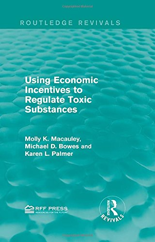 9781138956568: Using Economic Incentives to Regulate Toxic Substances (Routledge Revivals)