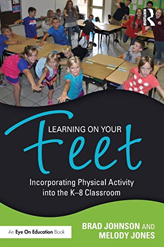 9781138956780: Learning on Your Feet: Incorporating Physical Activity into the K–8 Classroom