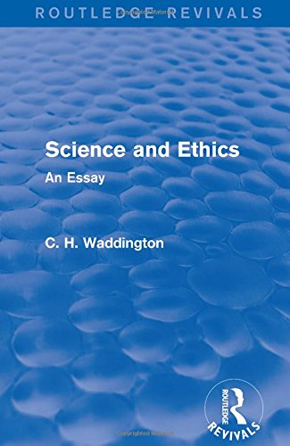 9781138956940: Science and Ethics: An Essay (Routledge Revivals: Selected Works of C. H. Waddington) (Volume 6)