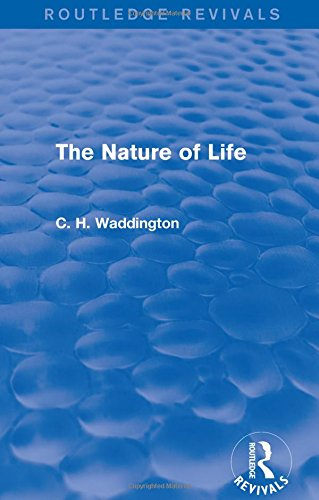 9781138957008: The Nature of Life (Routledge Revivals: Selected Works of C. H. Waddington) (Volume 4)