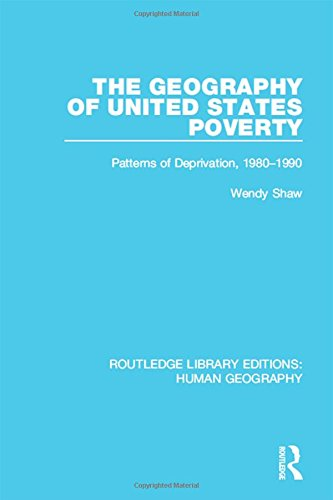 9781138957305: The Geography of United States Poverty: Patterns of Deprivation, 1980-1990 (Routledge Library Editions: Human Geography) (Volume 7)