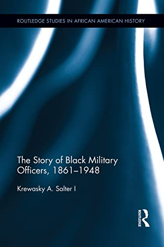 9781138957367: The Story of Black Military Officers, 1861-1948 (Routledge Studies in African American History)