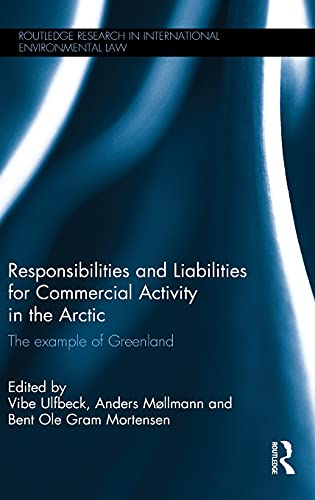 9781138957442: Responsibilities and Liabilities for Commercial Activity in the Arctic: The Example of Greenland (Routledge Research in International Environmental Law)