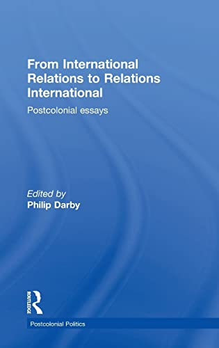 From International Relations to Relations International: Postcolonial Essays (Postcolonial Politics...