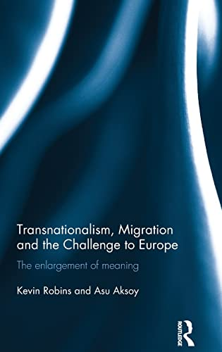 9781138958944: Transnationalism, Migration and the Challenge to Europe: The Enlargement of Meaning