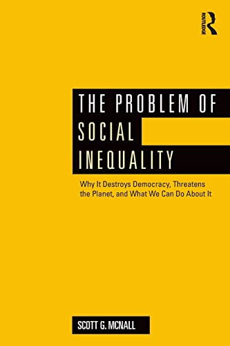 9781138959705: The Problem of Social Inequality: Why It Destroys Democracy, Threatens the Planet, and What We Can Do About It