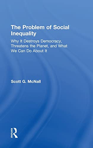 9781138959712: The Problem of Social Inequality: Why It Destroys Democracy, Threatens the Planet, and What We Can Do About It