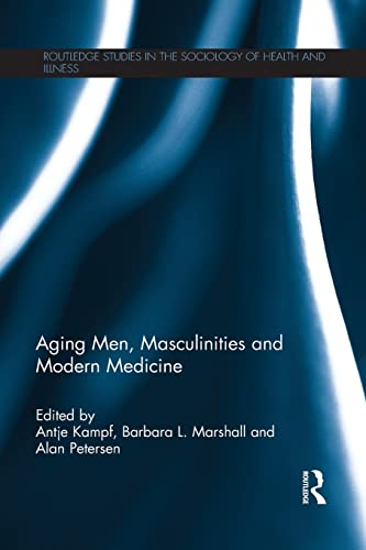 9781138960251: Aging Men, Masculinities and Modern Medicine (Routledge Studies in the Sociology of Health and Illness)