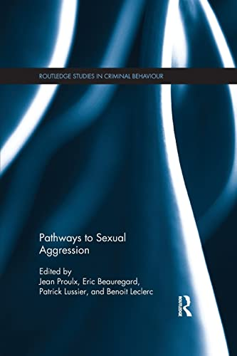 Pathways to Sexual Aggression (Routledge Studies in Criminal Behaviour)