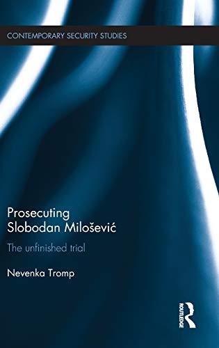 9781138961357: Prosecuting Slobodan Milošević: The Unfinished Trial (Contemporary Security Studies)
