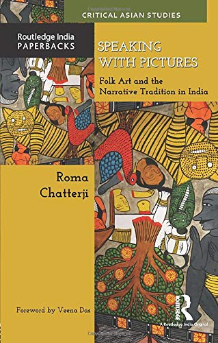 Speaking with Pictures: Folk Art and the Narrative Tradition in India: Chatterji, Roma