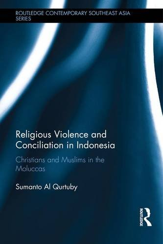 9781138962804: Religious Violence and Conciliation in Indonesia: Christians and Muslims in the Moluccas (Routledge Contemporary Southeast Asia Series)