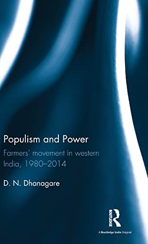 Populism and Power: Farmers? movement in western India, 1980--2014: D. N. Dhanagare