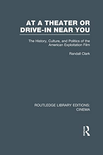 9781138964051: At a Theater or Drive-in Near You: The History, Culture, and Politics of the American Exploitation Film (Routledge Library Editions: Cinema)