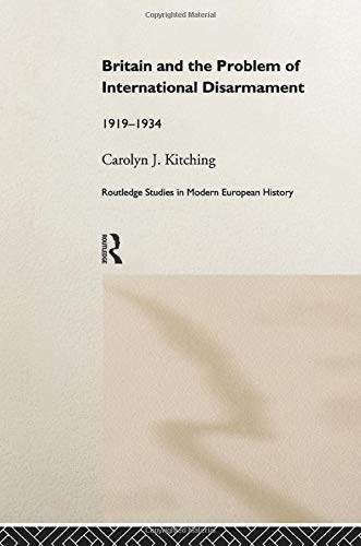 9781138965027: Britain and the Problem of International Disarmament: 1919-1934 (Routledge Studies in Modern European History)