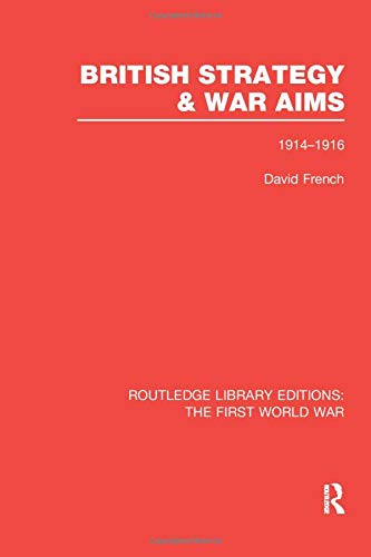 9781138965119: British Strategy and War Aims 1914-1916 (RLE First World War) (Routledge Library Editions: The First World War)