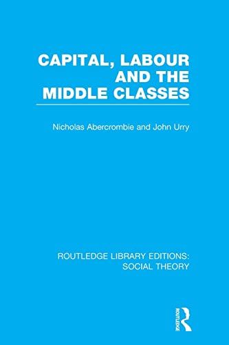 9781138965331: Capital, Labour and the Middle Classes (Routledge Library Editions: Social Theory)