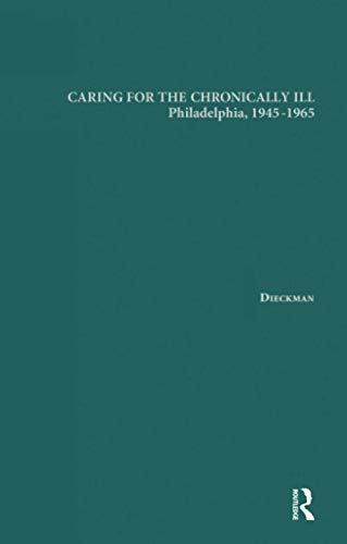 9781138965386: Caring for the Chronically Ill: Philadelphia, 1945-1965 (Garland Studies on the Elderly in America)