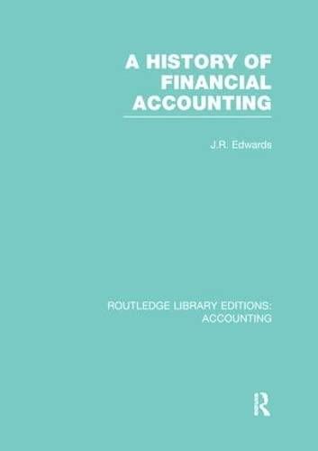 A History of Financial Accounting (RLE Accounting): Edwards,J.