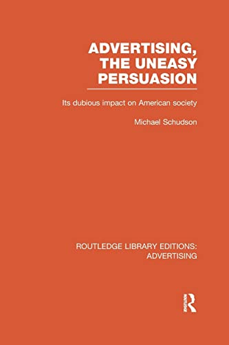 9781138966185: Advertising, The Uneasy Persuasion: Its Dubious Impact on American Society (Routledge Library Editions: Advertising)