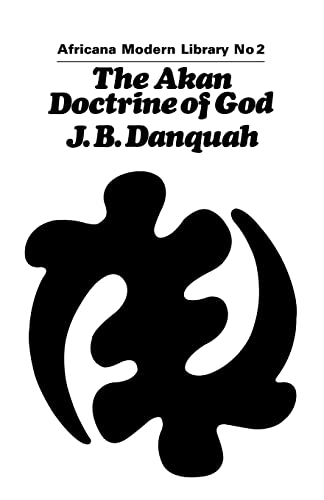 9781138966420: The Akan Doctrine of God: A Fragment of Gold Coast Ethics and Religion (Cass Library of African Studies: Africana Modern Library)