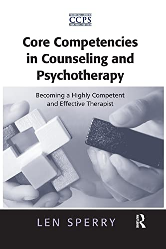 9781138966772: Core Competencies in Counseling and Psychotherapy: Becoming a Highly Competent and Effective Therapist (Core Competencies in Psychotherapy Series)