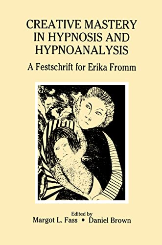 9781138966925: Creative Mastery in Hypnosis and Hypnoanalysis: A Festschrift for Erika Fromm