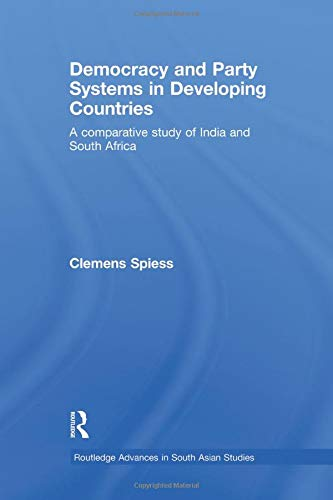 9781138967335: Democracy and Party Systems in Developing Countries: A comparative study of India and South Africa (Routledge Advances in South Asian Studies)