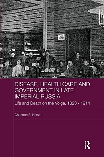 9781138967779: Disease, Health Care and Government in Late Imperial Russia: Life and Death on the Volga, 1823-1914 (BASEES/Routledge Series on Russian and East European Studies)