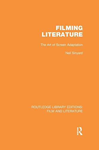 9781138969780: Filming Literature: The Art of Screen Adaptation (Routledge Library Editions: Film and Literature)