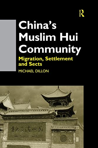 China's Muslim Hui Community: Migration, Settlement and Sects: Dillon,Michael