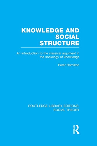 Knowledge and Social Structure: An Introduction to the Classical Argument in the Sociology of ...