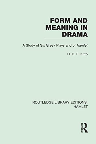 9781138974524: Form and Meaning in Drama: A Study of Six Greek Plays and of Hamlet (Routledge Library Editions: Hamlet)