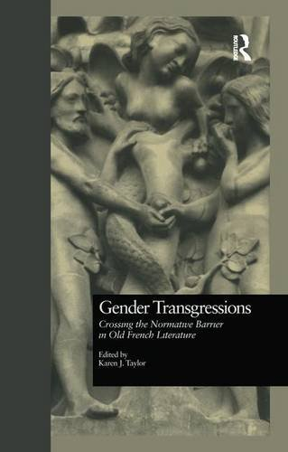 9781138975033: Gender Transgressions: Crossing the Normative Barrier in Old French Literature (Garland Library of Medieval Literature)