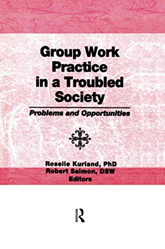 Group Work Practice in a Troubled Society: KURLAND, ROSELLE; SALMON,