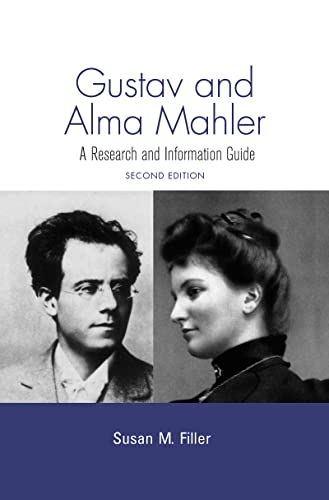 Gustav and Alma Mahler: A Research and Information Guide: Filler, Susan