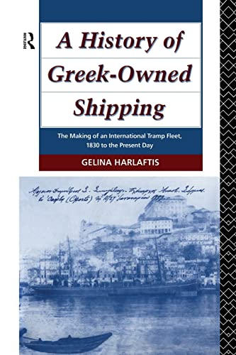 9781138976030: A History of Greek-Owned Shipping: The Making of an International Tramp Fleet, 1830 to the Present Day (Studies in Maritime History)