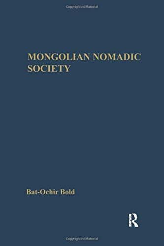 Mongolian Nomadic Society: A Reconstruction of the 'Medieval' History of Mongolia: BOLD, ...