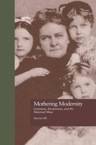 9781138976498: Mothering Modernity: Feminism, Modernism, and the Maternal Muse (Origins of Modernism)