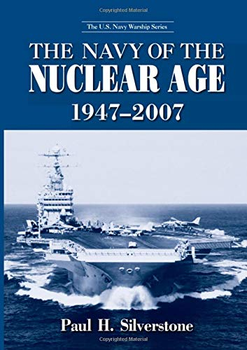 9781138977334: The Navy of the Nuclear Age, 1947–2007 (The U.S. Navy Warship Series)