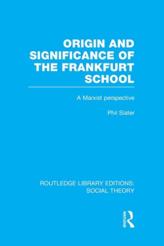 9781138977778: Origin and Significance of the Frankfurt School: A Marxist Perspective (Routledge Library Editions: Social Theory)
