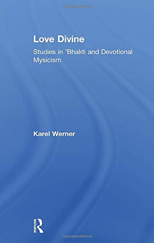 9781138980082: Love Divine: Studies in 'Bhakti and Devotional Mysticism