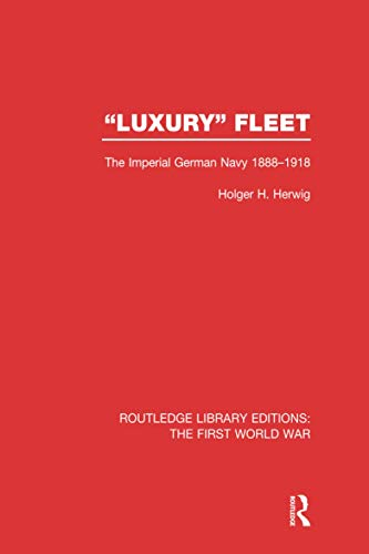 """9781138980129: """"Luxury"""" Fleet: The Imperial German Navy 1888-1918 (Routledge Library Editions: The First World War)"""
