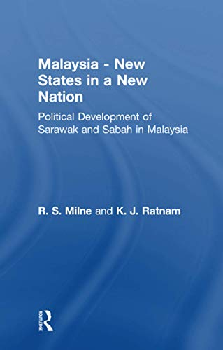 Malaysia: New States in a New Nation: New States in a New Nation: MILNE, R.S.; RATNAM, K.J.