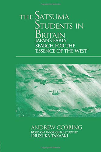 The Satsuma Students in Britain: Japan's Early Search for the essence of the West': ...