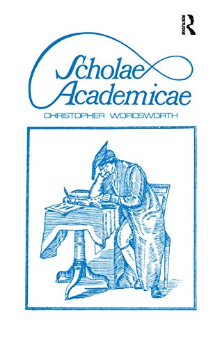 Scholae Academicae: Some Account of the Studies at the English Universities in the 18th Century: ...